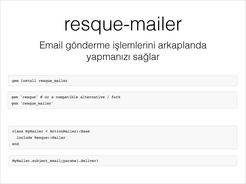 resque-mailer Email gönderme işlemlerini arkapl...