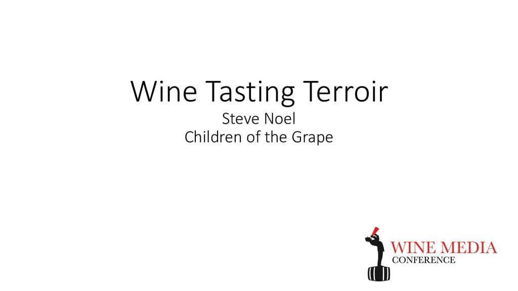 Wine Tasting Terroir Steve Noel Children of the...