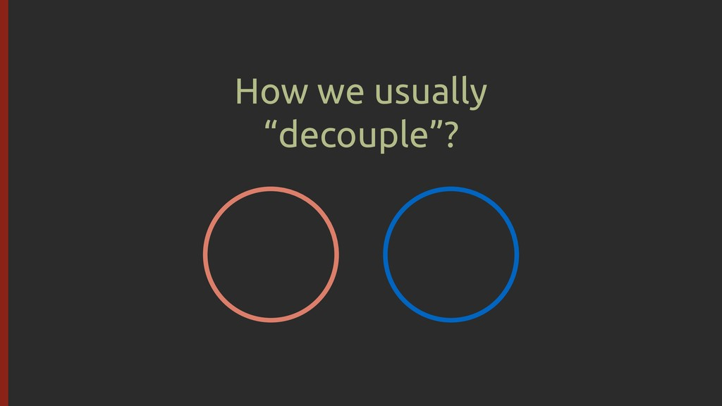 "How we usually ""decouple""?"