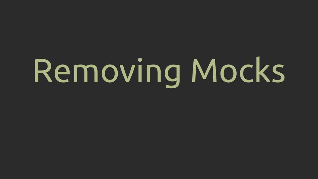 Removing Mocks