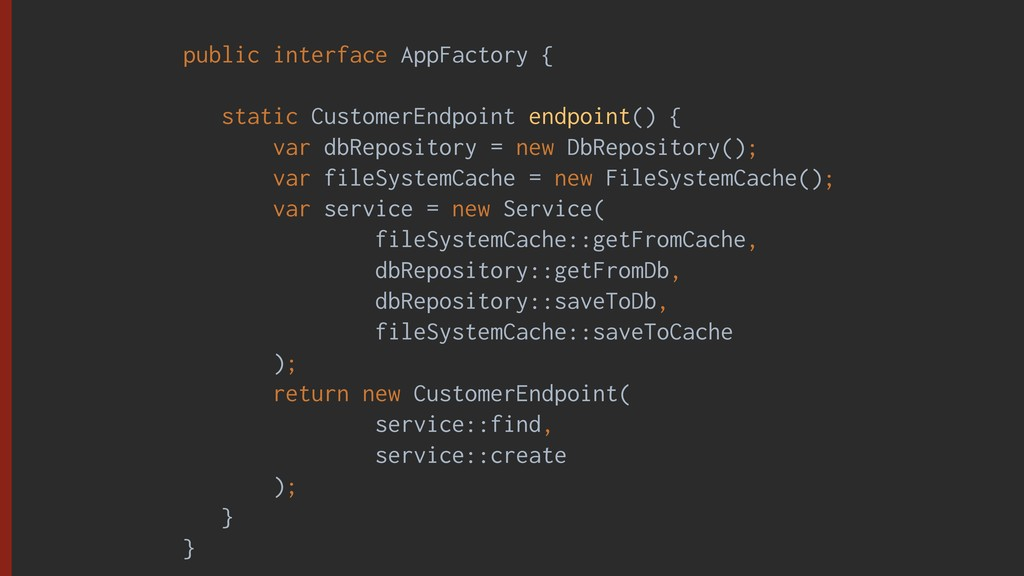 public interface AppFactory { static CustomerEn...