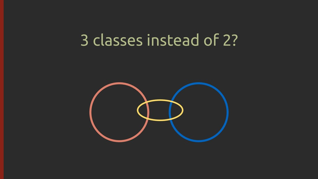 3 classes instead of 2?