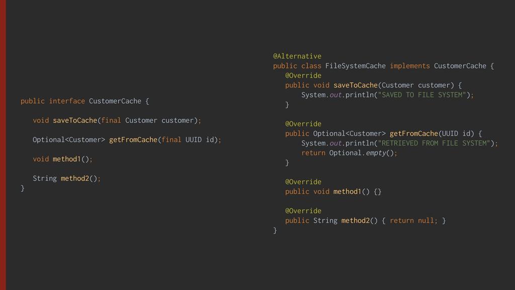 public interface CustomerCache { void saveToCac...