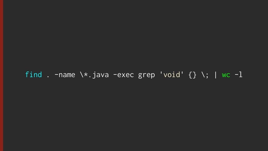 find . -name \*.java -exec grep 'void' {} \; | ...
