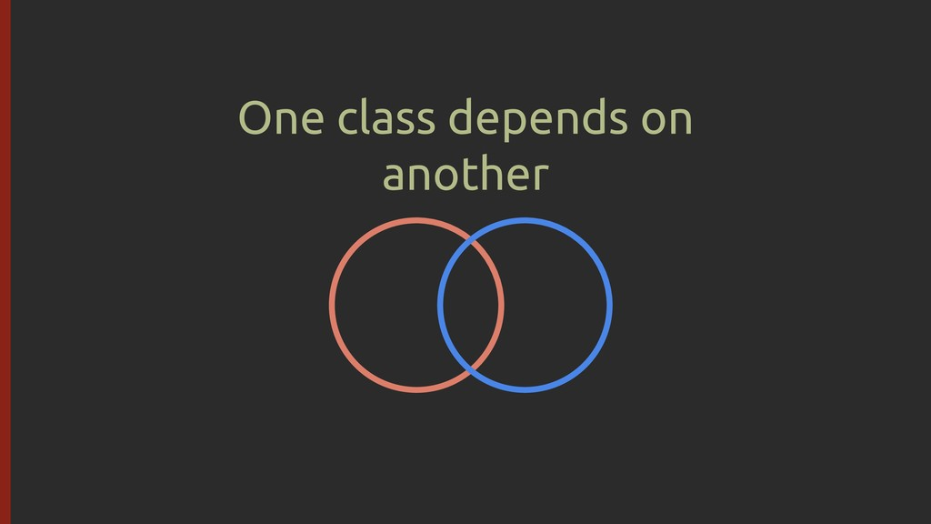 One class depends on another