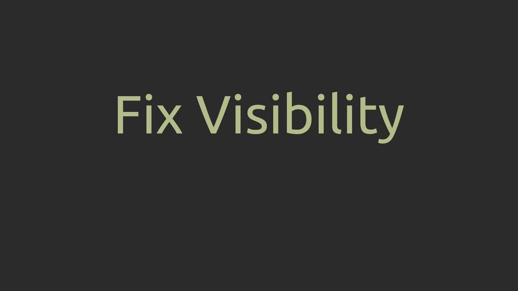 Fix Visibility