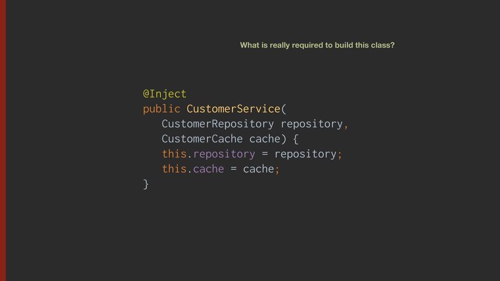 @Inject public CustomerService( CustomerReposit...