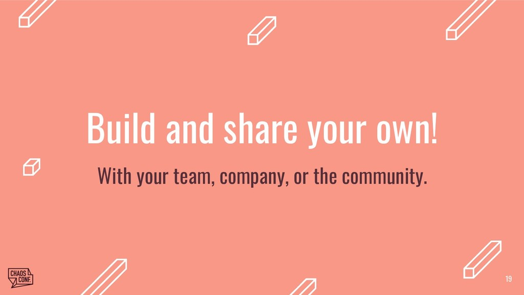 Build and share your own! With your team, comp...