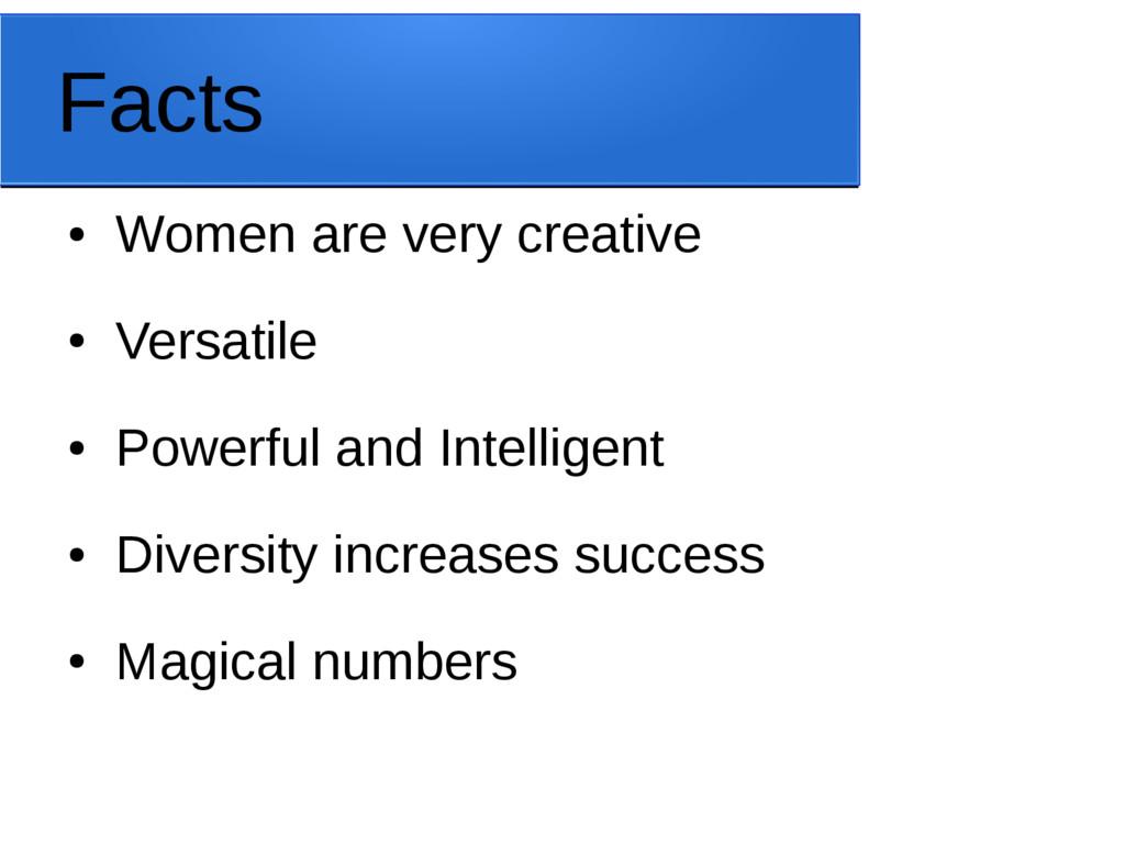 Facts ● Women are very creative ● Versatile ● P...