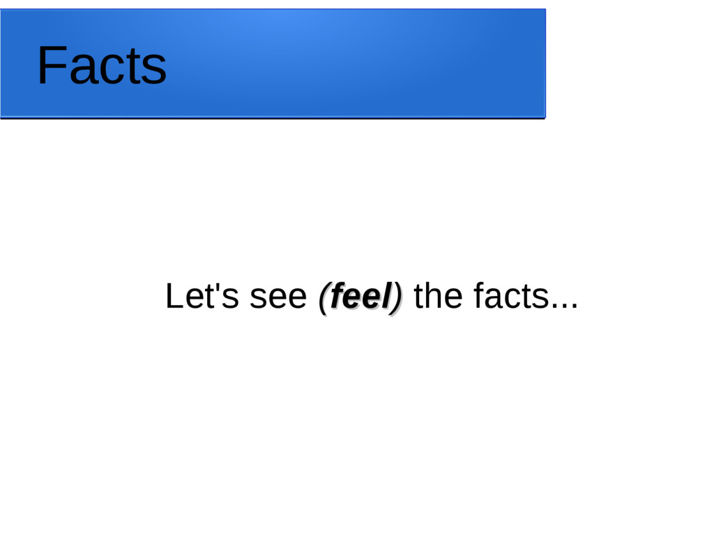 Facts Let's see ( (feel feel) ) the facts...