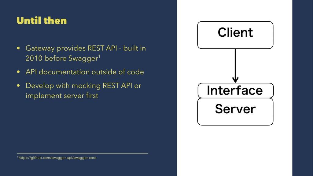 Until then • Gateway provides REST API - built ...