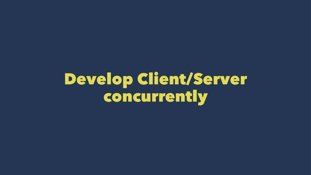 Develop Client/Server concurrently