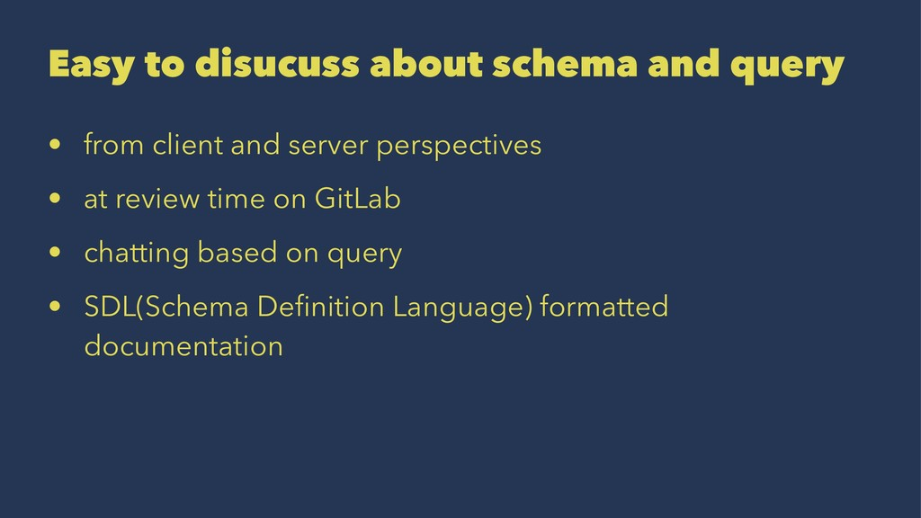 Easy to disucuss about schema and query • from ...