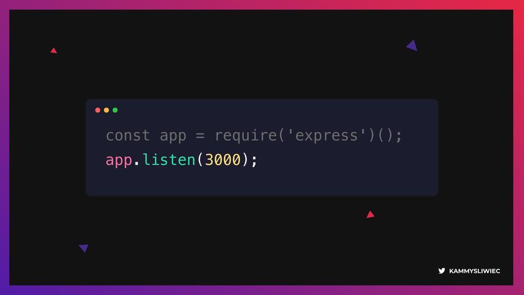 KAMMYSLIWIEC const app = require('express')(); ...