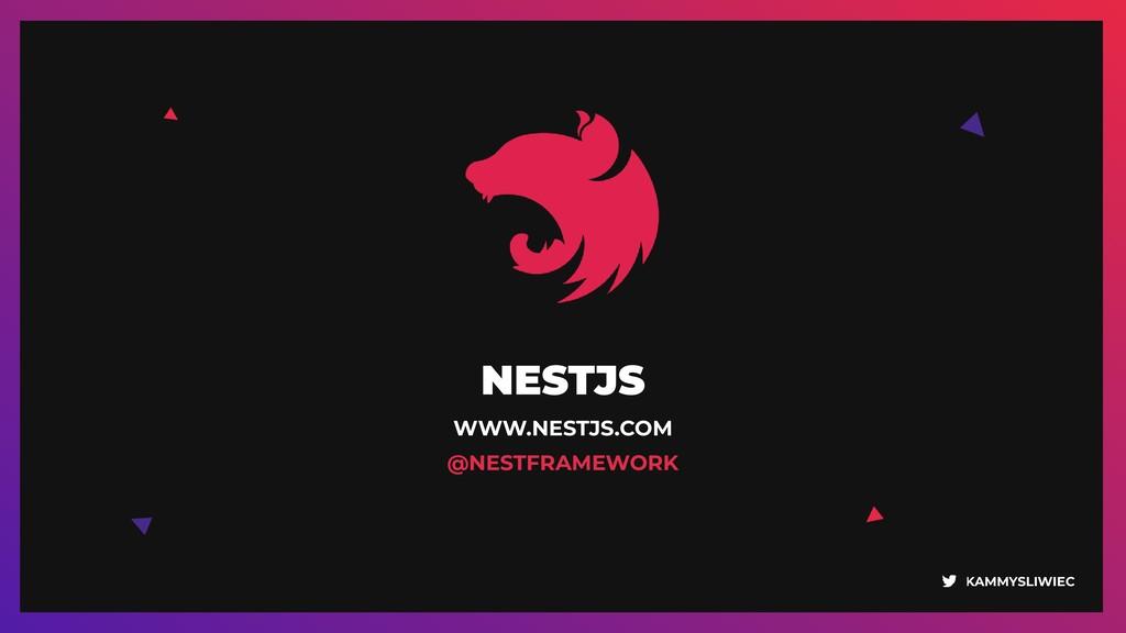 KAMMYSLIWIEC NESTJS WWW.NESTJS.COM @NESTFRAMEW...