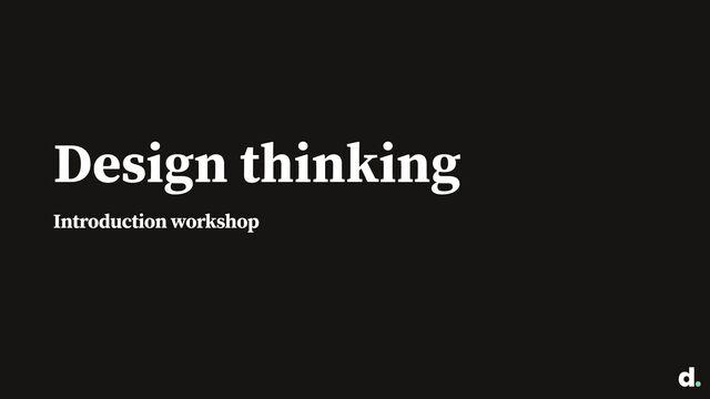 Design thinking: Introduction workshop