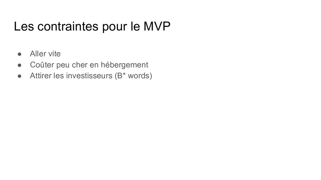 Les contraintes pour le MVP ● Aller vite ● Coût...