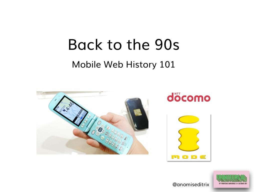 Back to the 90s Mobile Web History 101 @anomise...