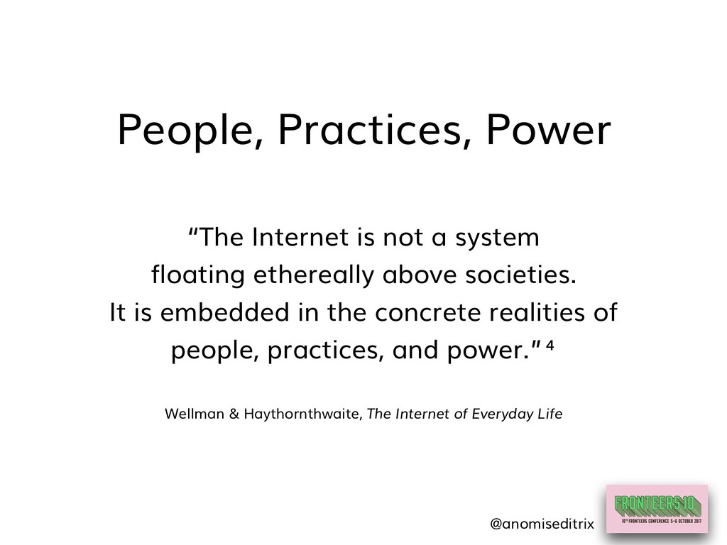 "People, Practices, Power ""The Internet is not a..."