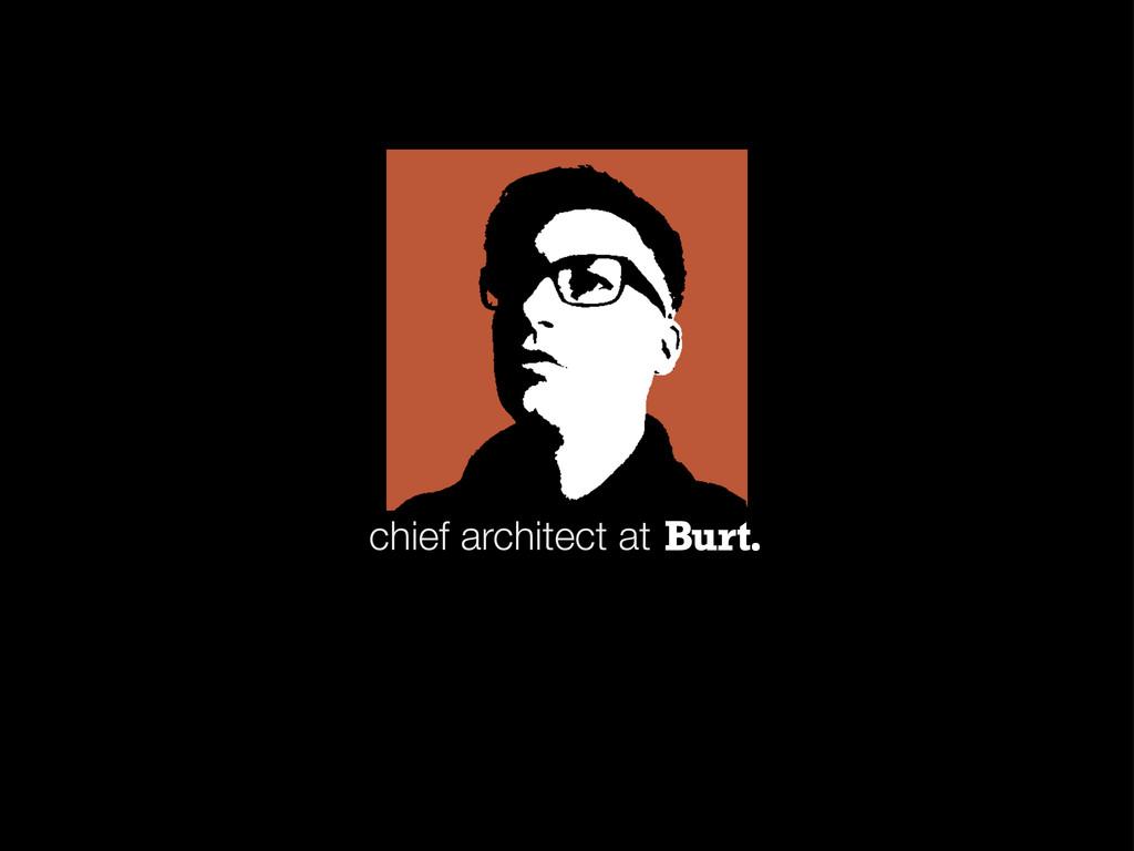 chief architect at BURT