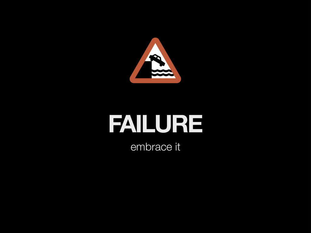 FAILURE embrace it