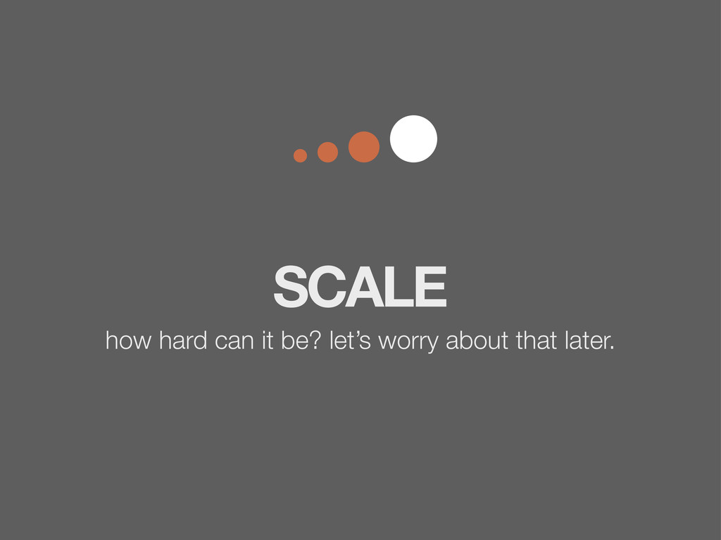 SCALE how hard can it be? let's worry about tha...