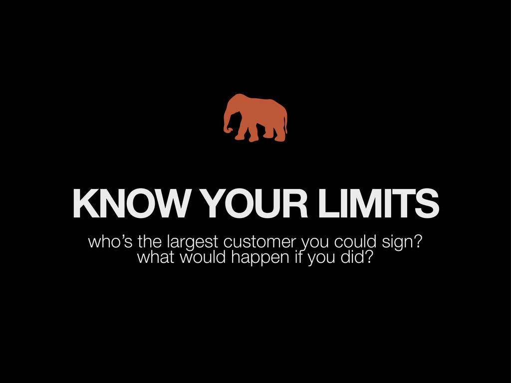 KNOW YOUR LIMITS who's the largest customer you...