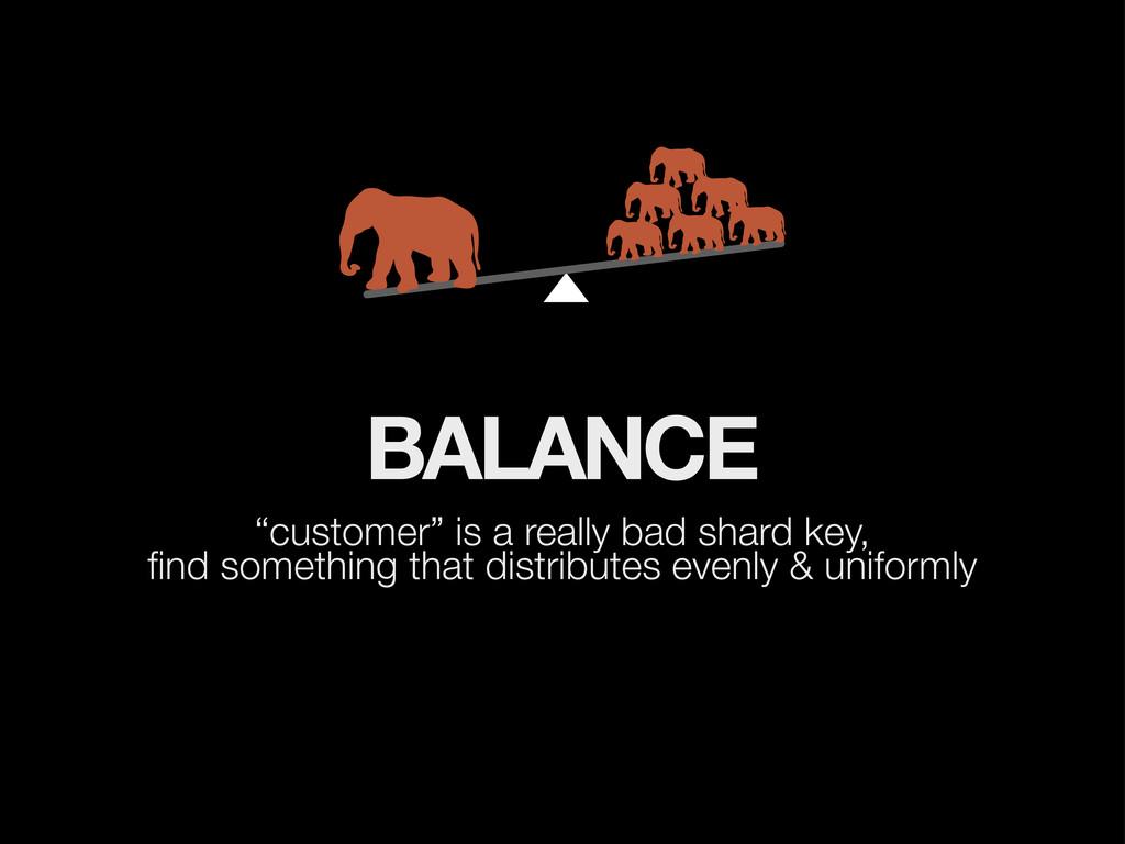 "BALANCE ""customer"" is a really bad shard key, fi..."