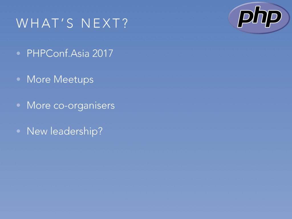 W H AT ' S N E X T ? • PHPConf.Asia 2017 • More...