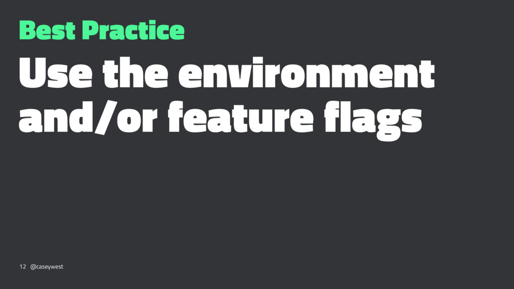 Best Practice Use the environment and/or featur...