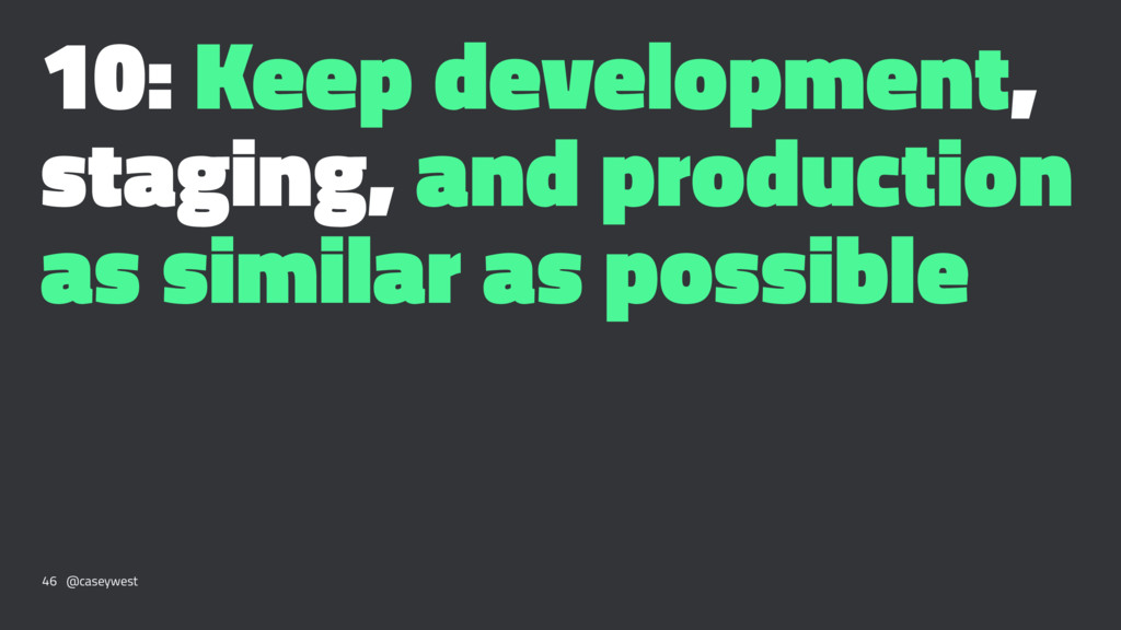10: Keep development, staging, and production a...