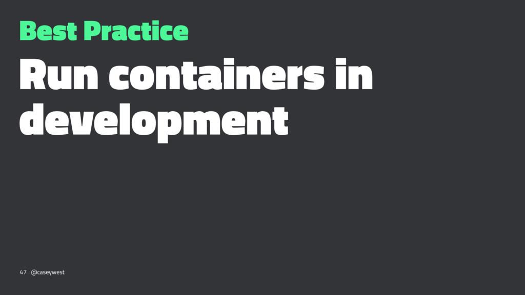 Best Practice Run containers in development 47 ...