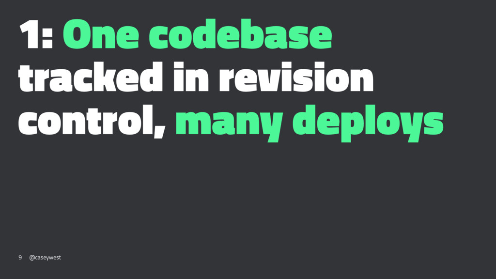 1: One codebase tracked in revision control, ma...