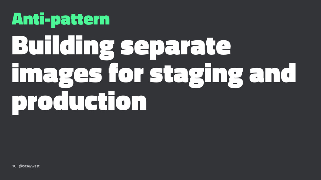Anti-pattern Building separate images for stagi...