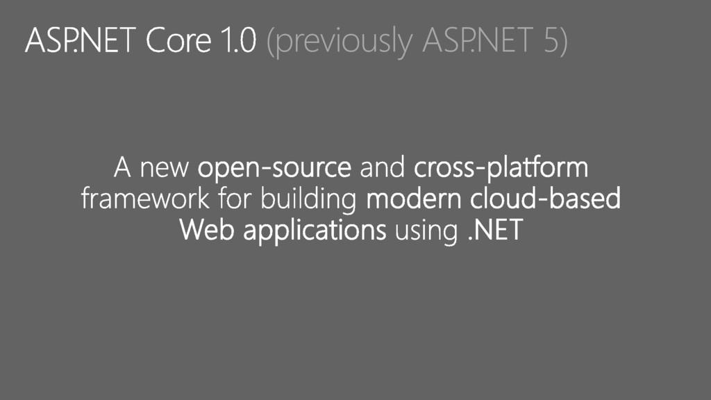 (previously ASP .NET 5)