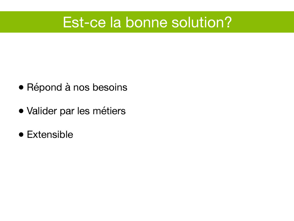 Est-ce la bonne solution? ● Répond à nos besoin...