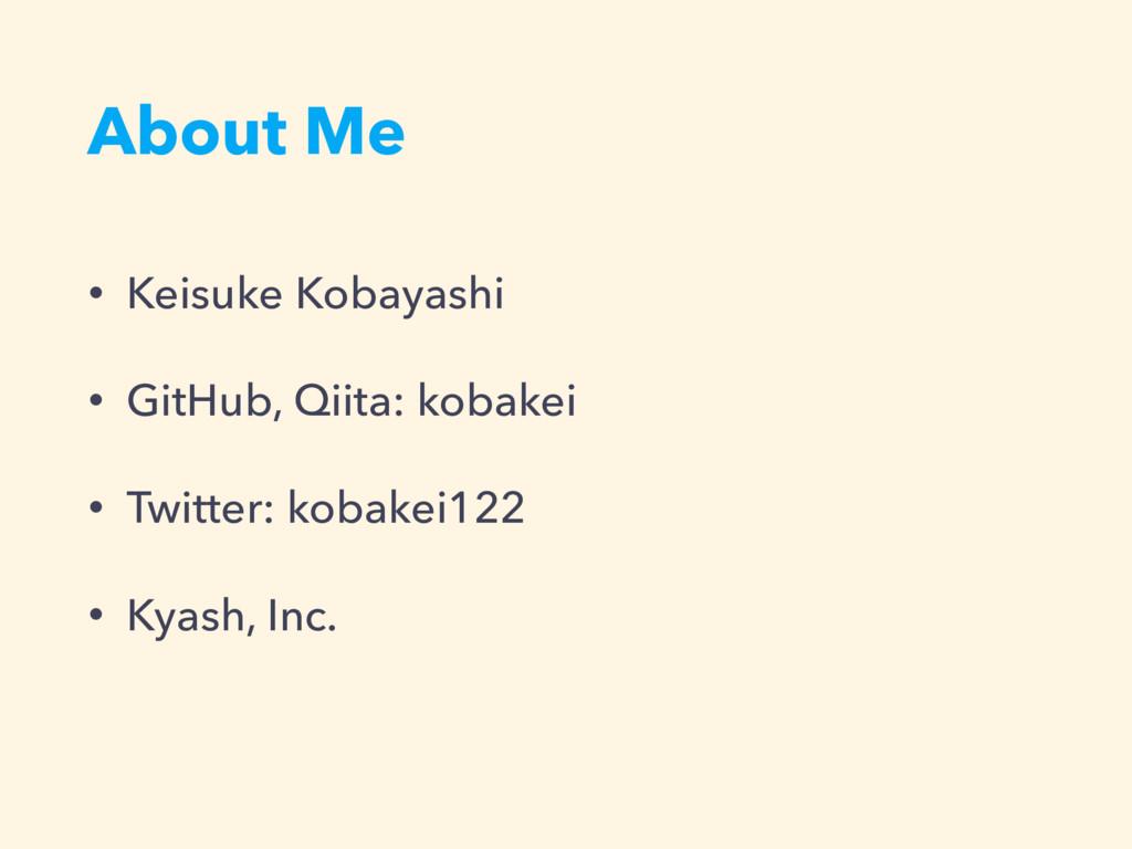 About Me • Keisuke Kobayashi • GitHub, Qiita: k...