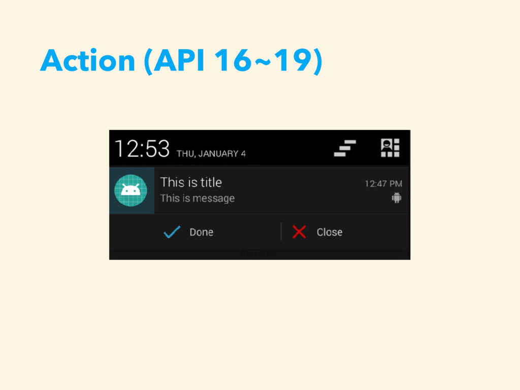 Action (API 16~19)