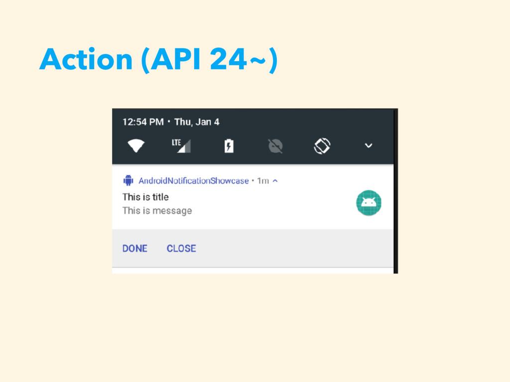 Action (API 24~)