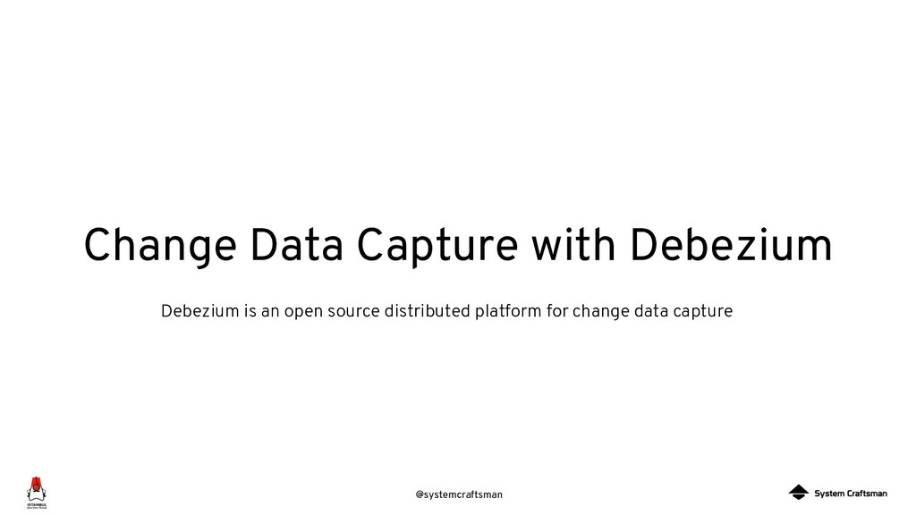 @systemcraftsman Change Data Capture with Debez...