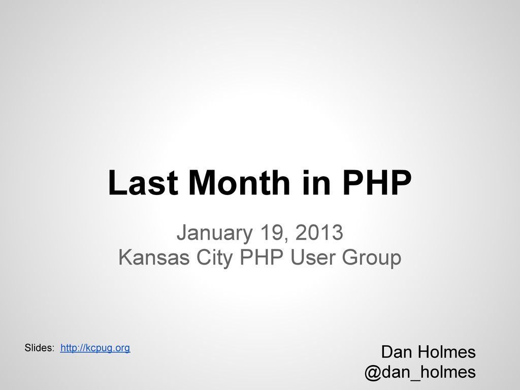 Last Month in PHP January 19, 2013 Kansas City ...