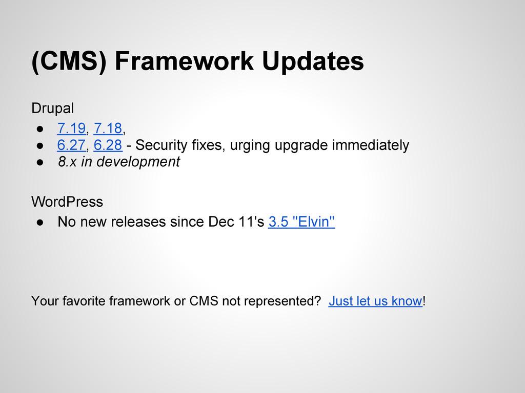(CMS) Framework Updates Drupal ● 7.19, 7.18, ● ...