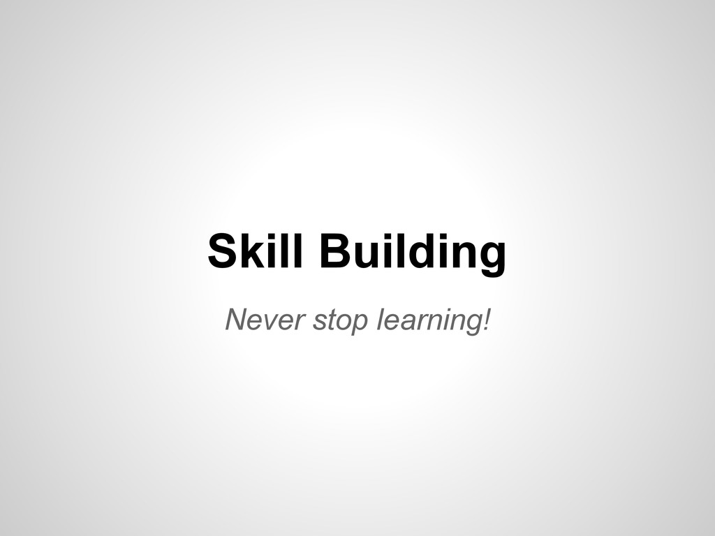 Skill Building Never stop learning!