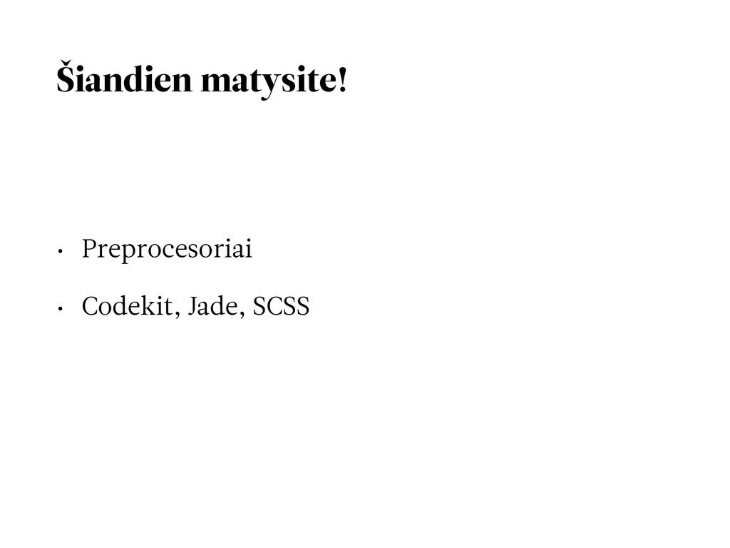 Šiandien matysite! • Preprocesoriai • Codekit, ...