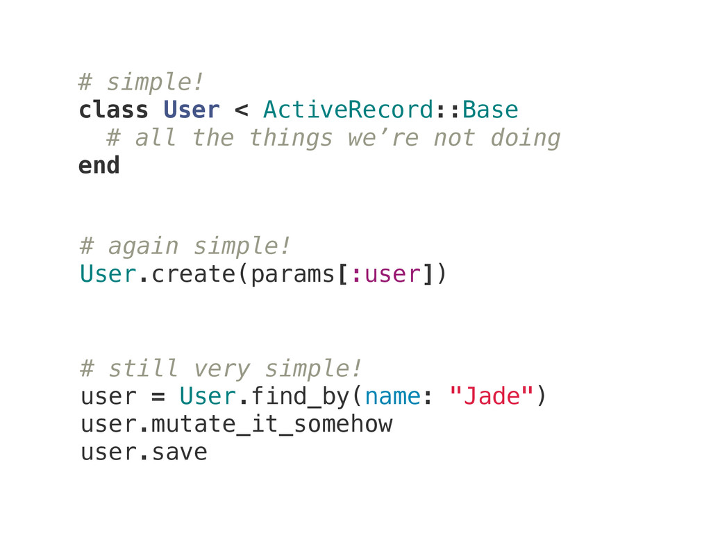 # simple! class User < ActiveRecord::Base # all...