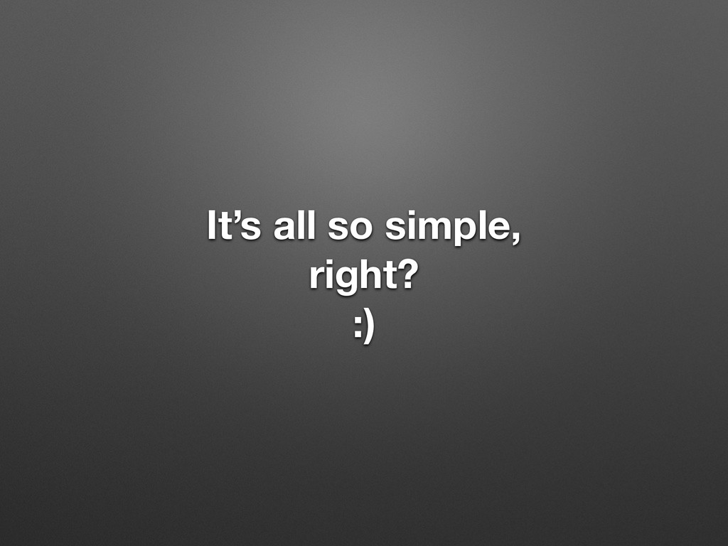 It's all so simple, right? :)