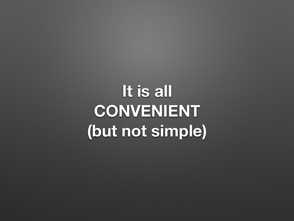 It is all CONVENIENT (but not simple)