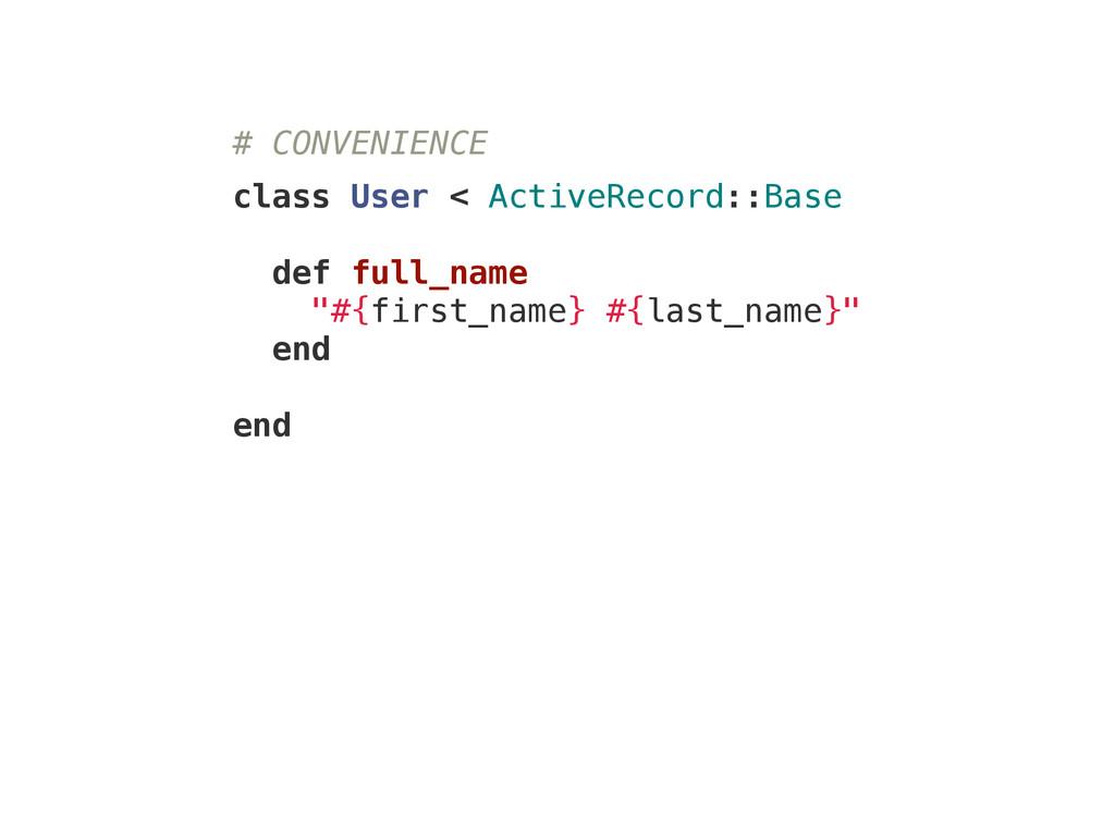# CONVENIENCE ! class User < ActiveRecord::Base...