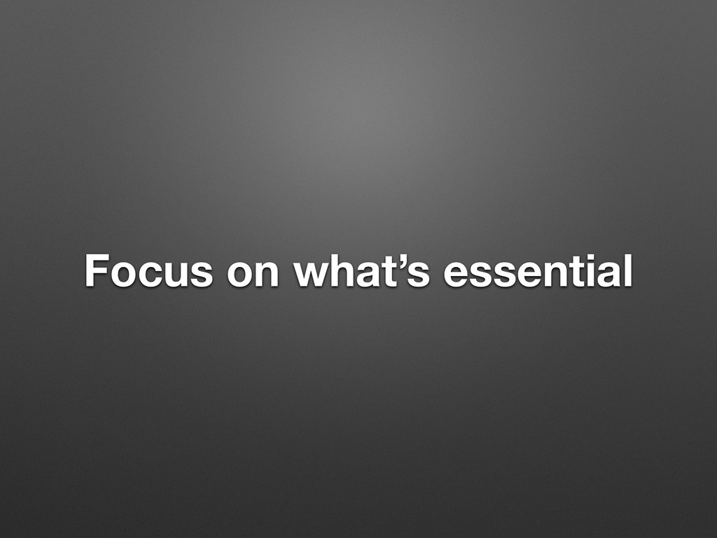 Focus on what's essential