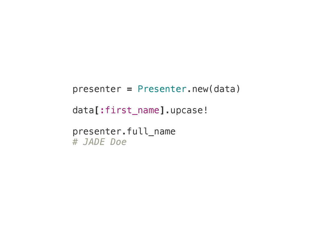 presenter = Presenter.new(data) data[:first_nam...